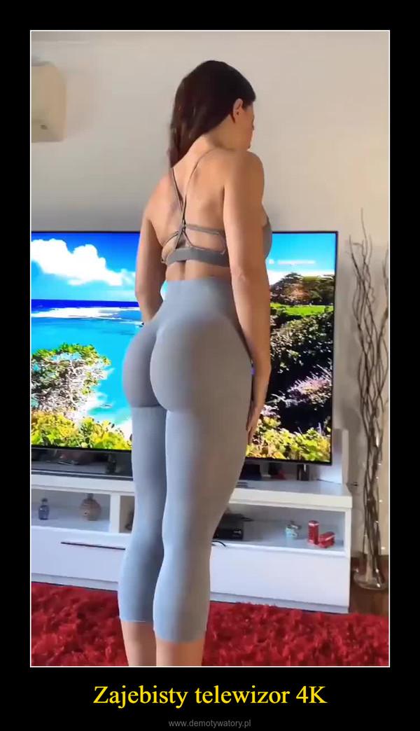 Zajebisty telewizor 4K –