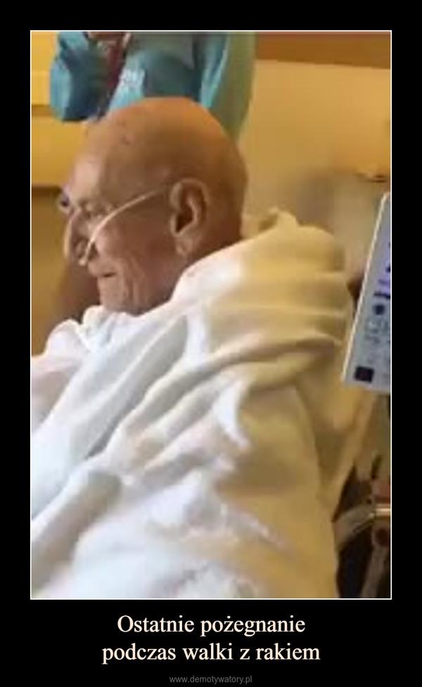 Ostatnie pożegnaniepodczas walki z rakiem –