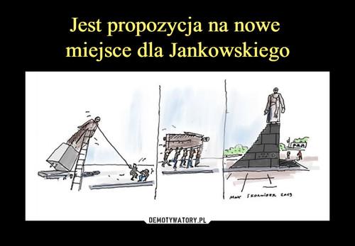 Jest propozycja na nowe  miejsce dla Jankowskiego