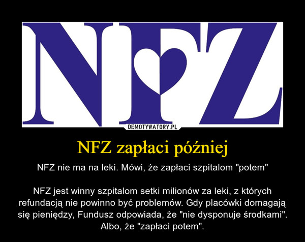 """NFZ zapłaci później – NFZ nie ma na leki. Mówi, że zapłaci szpitalom """"potem""""NFZ jest winny szpitalom setki milionów za leki, z których refundacją nie powinno być problemów. Gdy placówki domagają się pieniędzy, Fundusz odpowiada, że """"nie dysponuje środkami"""". Albo, że """"zapłaci potem""""."""