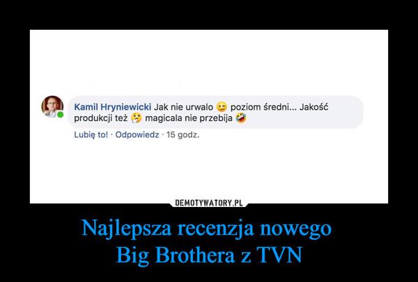 Najlepsza recenzja nowego Big Brothera z TVN –