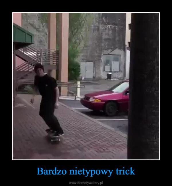 Bardzo nietypowy trick –