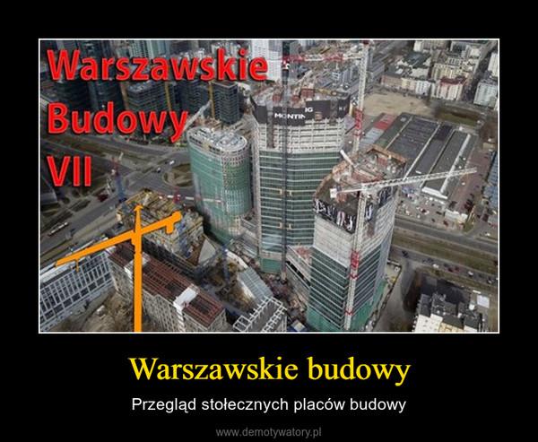 Warszawskie budowy – Przegląd stołecznych placów budowy