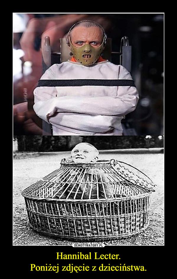 Hannibal Lecter.Poniżej zdjęcie z dzieciństwa. –