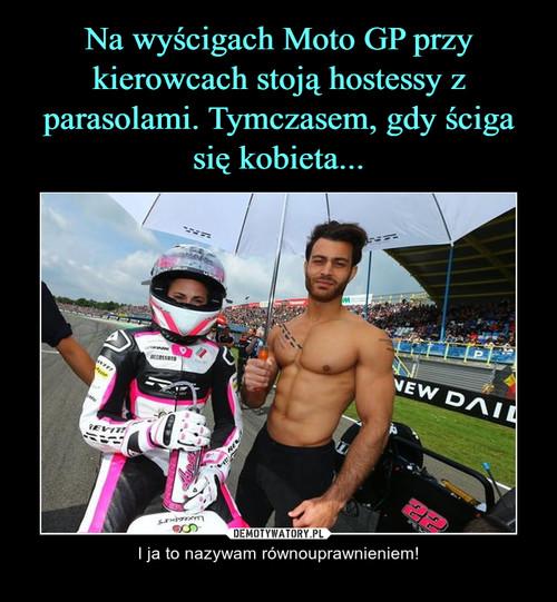 Na wyścigach Moto GP przy kierowcach stoją hostessy z parasolami. Tymczasem, gdy ściga się kobieta...