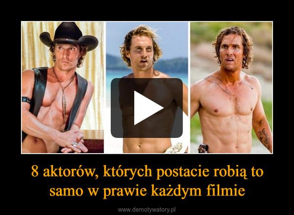 8 aktorów, których postacie robią to samo w prawie każdym filmie –