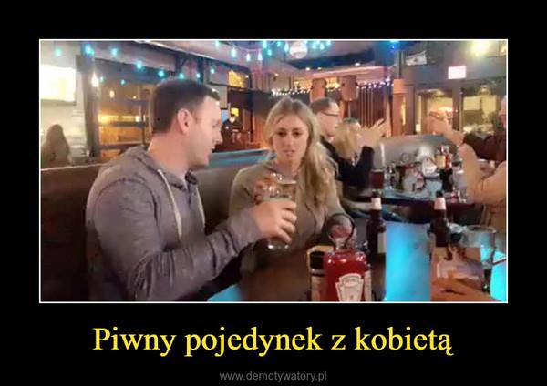 Piwny pojedynek z kobietą –
