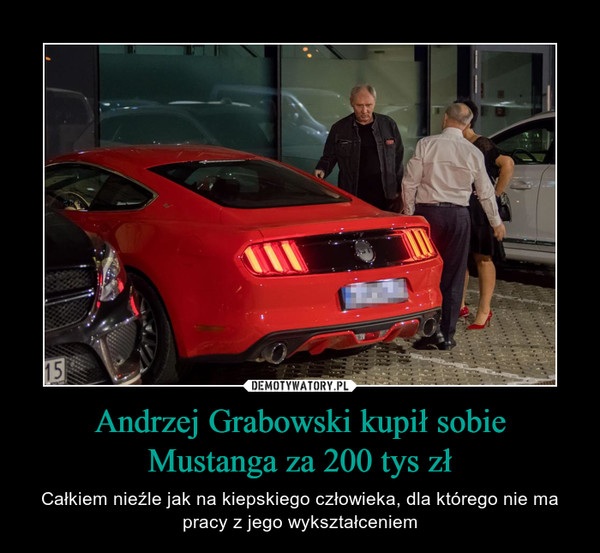Andrzej Grabowski kupił sobie Mustanga za 200 tys zł