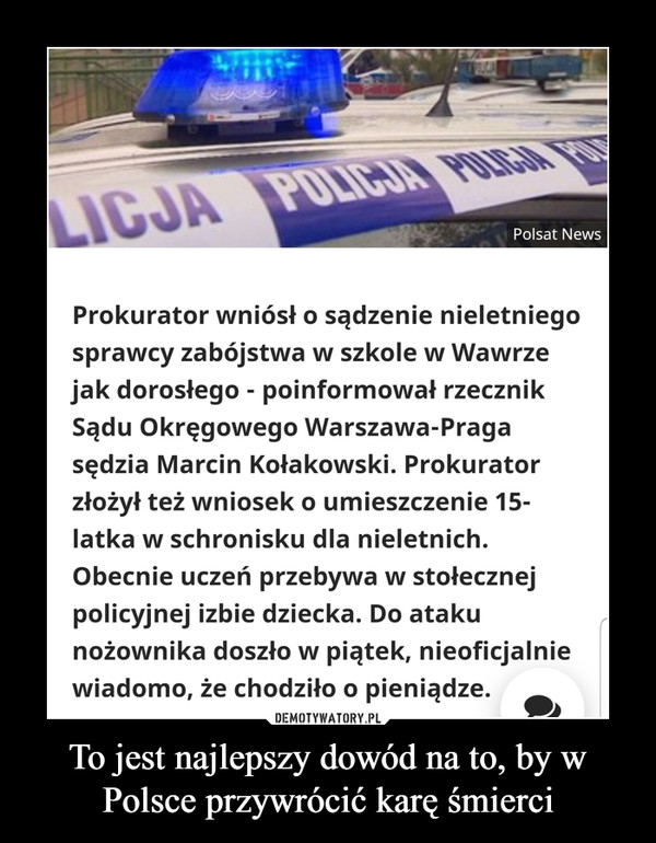 To jest najlepszy dowód na to, by w Polsce przywrócić karę śmierci –