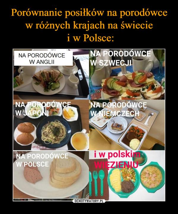 –  Na porodówce w Anglii na porodówce w Szwecji Na porodówce w Japonii Na porodówce w Niemczech a porodówce w Polsce i w polskim więzieniu