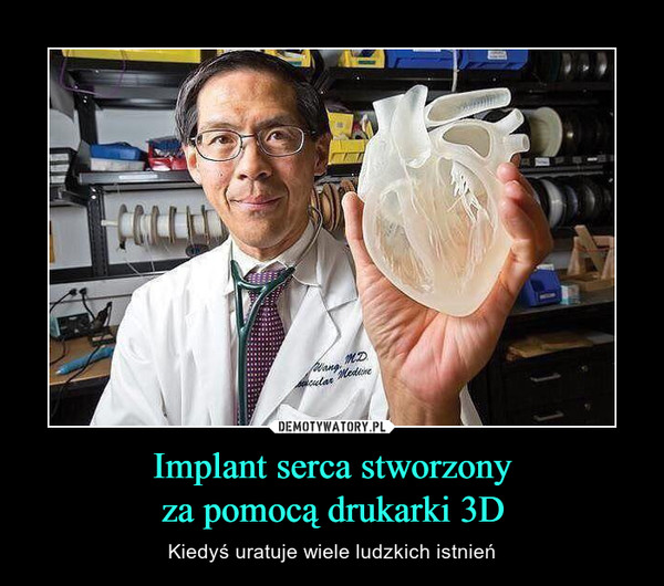 Implant serca stworzonyza pomocą drukarki 3D – Kiedyś uratuje wiele ludzkich istnień