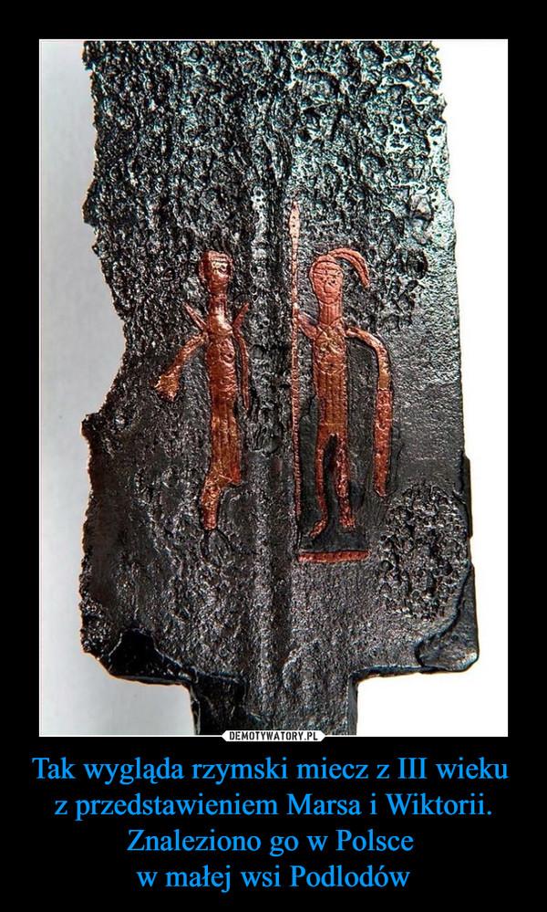 Tak wygląda rzymski miecz z III wieku  z przedstawieniem Marsa i Wiktorii. Znaleziono go w Polsce  w małej wsi Podlodów