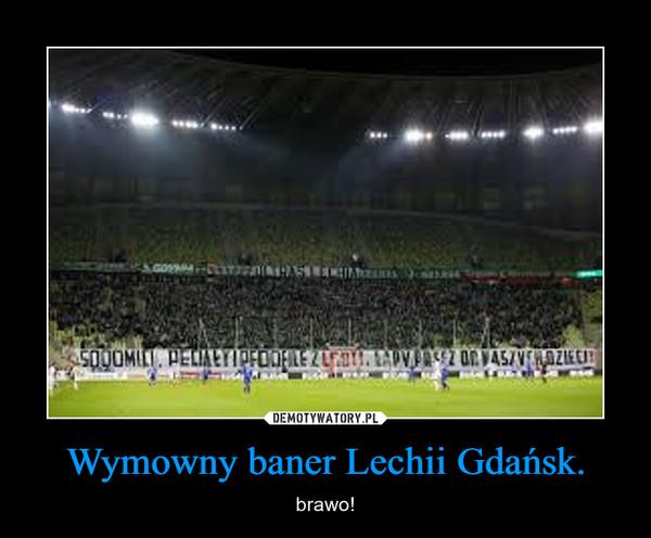 Wymowny baner Lechii Gdańsk. – brawo!