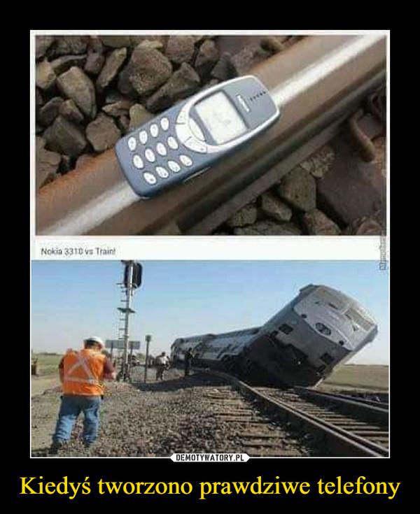 Kiedyś tworzono prawdziwe telefony –