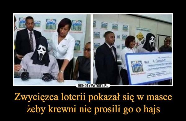 Zwycięzca loterii pokazał się w masce żeby krewni nie prosili go o hajs –