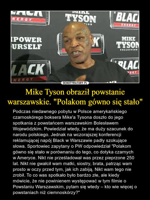 """Mike Tyson obraził powstanie warszawskie. """"Polakom gówno się stało"""""""