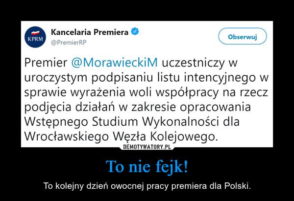 To nie fejk! – To kolejny dzień owocnej pracy premiera dla Polski.