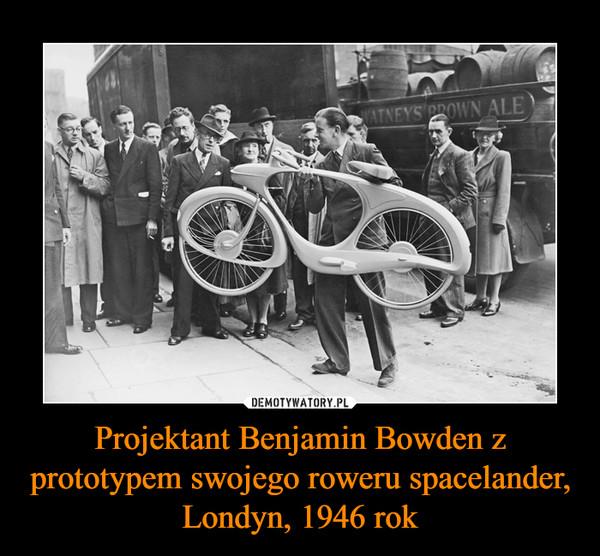 Projektant Benjamin Bowden z prototypem swojego roweru spacelander, Londyn, 1946 rok –