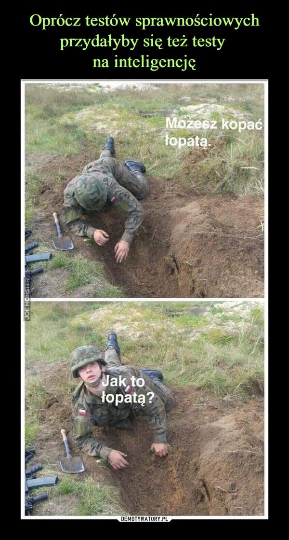 –  Możesz kopać łopatąJak to łopatą?