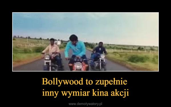 Bollywood to zupełnie inny wymiar kina akcji –