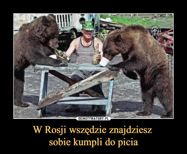W Rosji wszędzie znajdziesz sobie kumpli do picia –