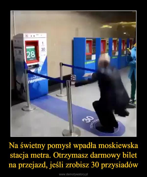Na świetny pomysł wpadła moskiewska stacja metra. Otrzymasz darmowy bilet na przejazd, jeśli zrobisz 30 przysiadów –