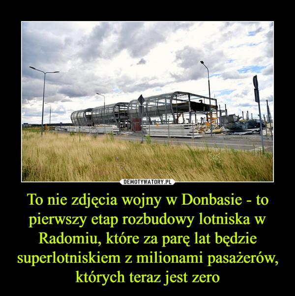 To nie zdjęcia wojny w Donbasie - to pierwszy etap rozbudowy lotniska w Radomiu, które za parę lat będzie superlotniskiem z milionami pasażerów, których teraz jest zero –