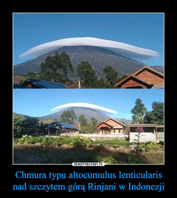 Chmura typu altocumulus lenticularis nad szczytem górą Rinjani w Indonezji –