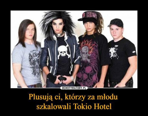 Plusują ci, którzy za młodu szkalowali Tokio Hotel –