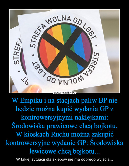 W Empiku i na stacjach paliw BP nie będzie można kupić wydania GP z kontrowersyjnymi naklejkami: Środowiska prawicowe chcą bojkotu. W kioskach Ruchu można zakupić kontrowersyjne wydanie GP: Środowiska lewicowe chcą bojkotu...