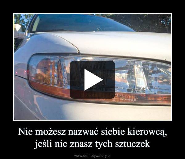 Nie możesz nazwać siebie kierowcą,jeśli nie znasz tych sztuczek –
