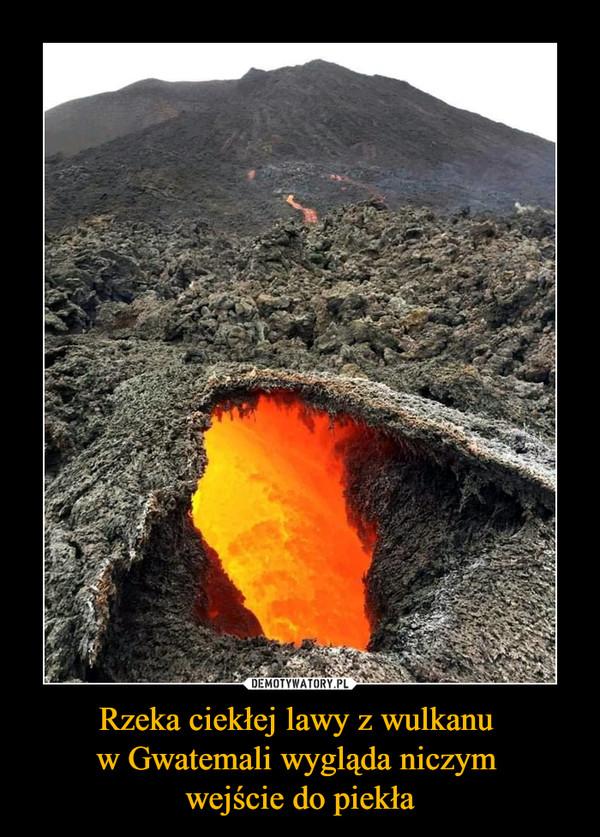 Rzeka ciekłej lawy z wulkanu w Gwatemali wygląda niczym wejście do piekła –