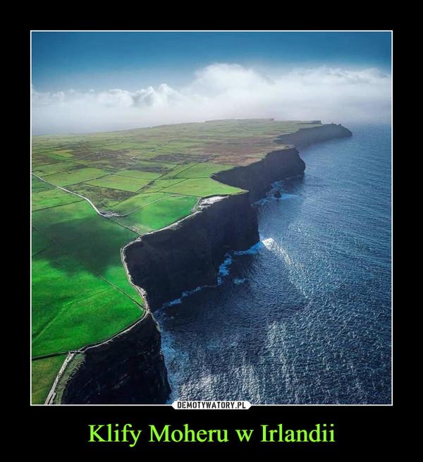Klify Moheru w Irlandii –