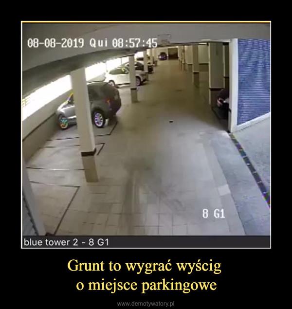Grunt to wygrać wyścig o miejsce parkingowe –