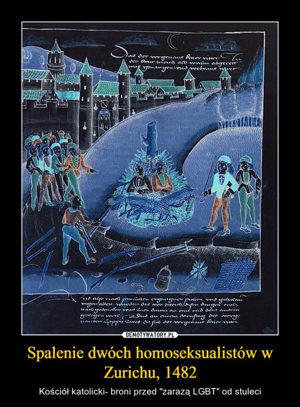 """Spalenie dwóch homoseksualistów w Zurichu, 1482 – Kościół katolicki- broni przed """"zarazą LGBT"""" od stuleci"""