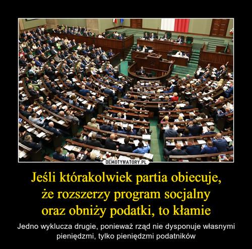 Jeśli którakolwiek partia obiecuje, że rozszerzy program socjalny oraz obniży podatki, to kłamie