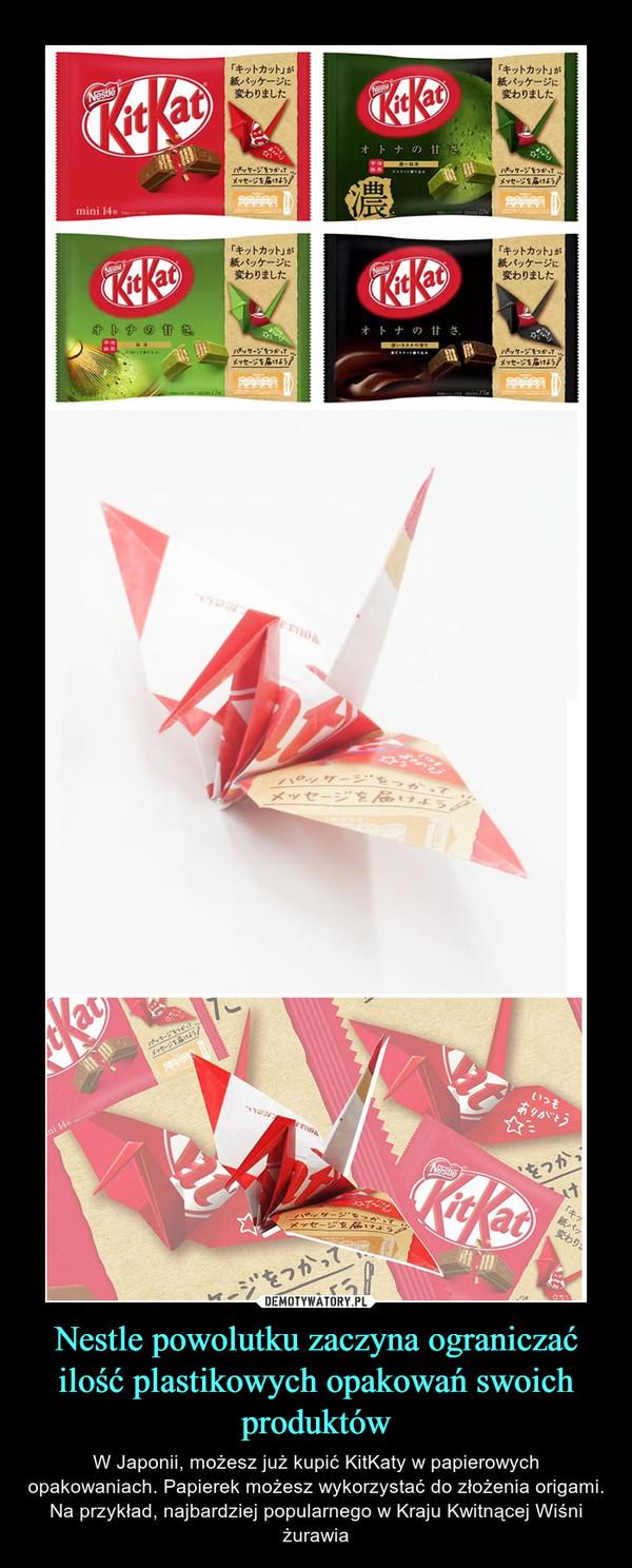 Nestle powolutku zaczyna ograniczać ilość plastikowych opakowań swoich produktów – W Japonii, możesz już kupić KitKaty w papierowych opakowaniach. Papierek możesz wykorzystać do złożenia origami. Na przykład, najbardziej popularnego w Kraju Kwitnącej Wiśni żurawia