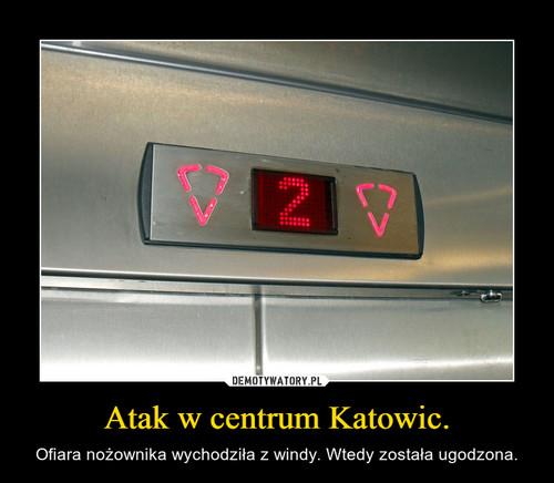 Atak w centrum Katowic.