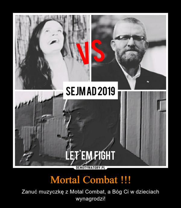 Mortal Combat !!! – Zanuć muzyczkę z Motal Combat, a Bóg Ci w dzieciach wynagrodzi!