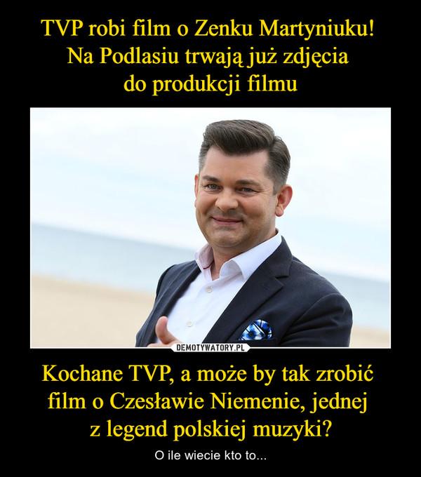 Kochane TVP, a może by tak zrobić film o Czesławie Niemenie, jednej z legend polskiej muzyki? – O ile wiecie kto to...