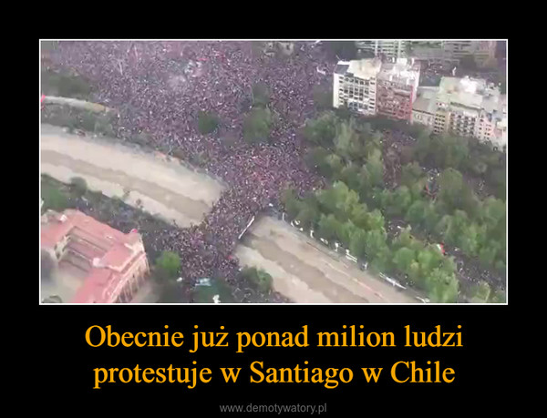 Obecnie już ponad milion ludzi protestuje w Santiago w Chile –