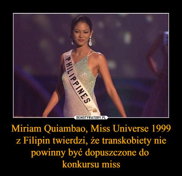Miriam Quiambao, Miss Universe 1999 z Filipin twierdzi, że transkobiety nie powinny być dopuszczone do konkursu miss –