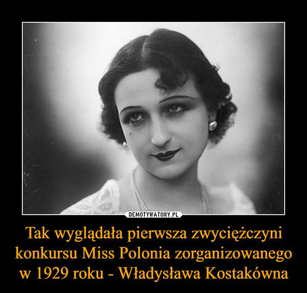 Tak wyglądała pierwsza zwyciężczyni konkursu Miss Polonia zorganizowanego w 1929 roku - Władysława Kostakówna –