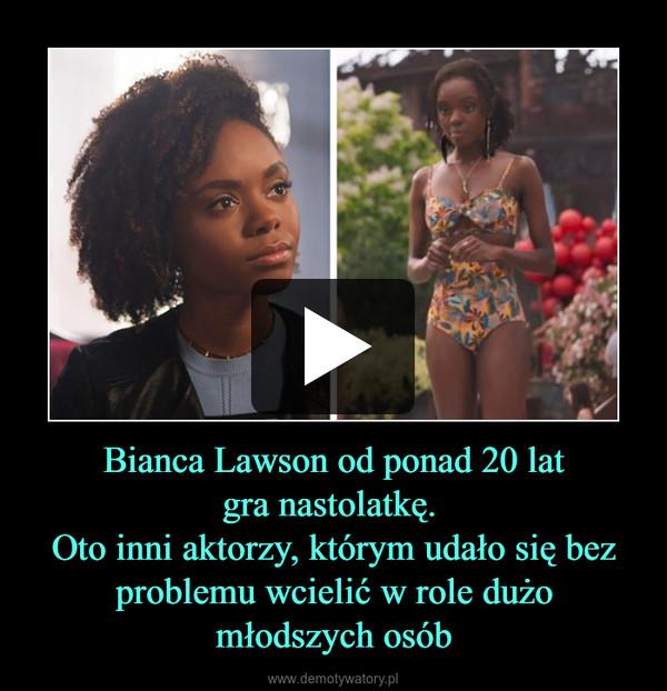 Bianca Lawson od ponad 20 latgra nastolatkę. Oto inni aktorzy, którym udało się bez problemu wcielić w role dużomłodszych osób –