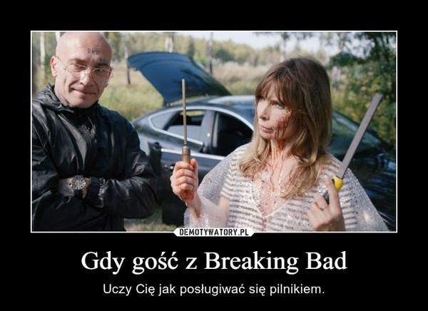Gdy gość z Breaking Bad – Uczy Cię jak posługiwać się pilnikiem.