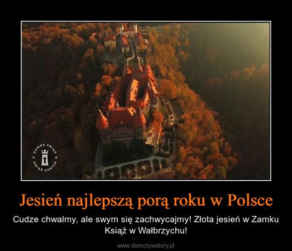 Jesień najlepszą porą roku w Polsce – Cudze chwalmy, ale swym się zachwycajmy! Złota jesień w Zamku Książ w Wałbrzychu!