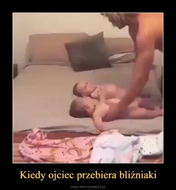 Kiedy ojciec przebiera bliźniaki –