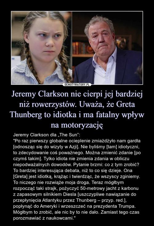 Jeremy Clarkson nie cierpi jej bardziej niż rowerzystów. Uważa, że Greta Thunberg to idiotka i ma fatalny wpływ na motoryzację