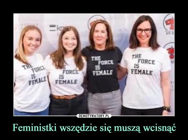 Feministki wszędzie się muszą wcisnąć –