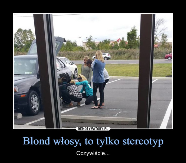 Blond włosy, to tylko stereotyp – Oczywiście...